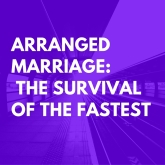 ARRANGED MARRIAGE- THE SURVIVAL OF THE FASTEST.jpg