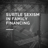 SUBTLE SEXISM IN FAMILY FINANCING.jpg