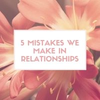 5 Mistakes We Make In Relationships.jpg