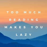 Too Much Reading Makes You Lazy.jpg